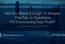 Dov Baron, Authentic Leadership expert, asks Are You Brave Enough To Answer The Top 10 Questions For Discovering Your Truth?