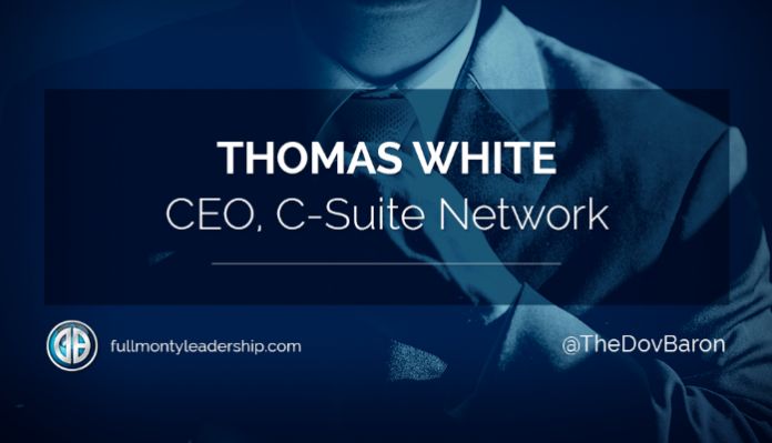 Dov Baron's Leadership & Loyalty Podcast with Thomas White CEO, C-Suite Network