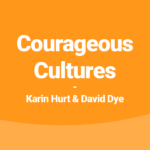 Courageous Cultures | Karin Hurt & David Dye
